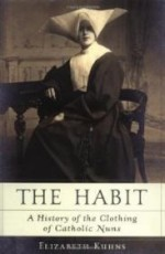 Habit, The : A History of the Clothing of Catholic Nunsby: Kuhns, Elizabeth - Product Image