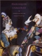 Harlequin Unmasked: The Commedia Dell'Arte and Porcelain Sculptureby: Chilton, Meredith - Product Image