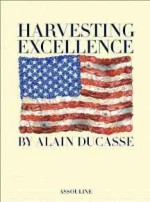 Harvesting Excellenceby: Ducasse, Alain - Product Image