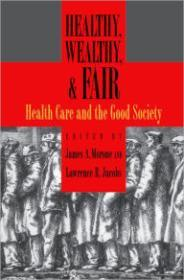 Healthy, Wealthy, & Fair: Health Care and the Good Societyby: Morone, James A. (Editor) - Product Image