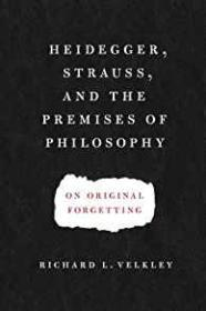 Heidegger, Strauss, and the Premises of Philosophy: On Original Forgettingby- Velkley, Richard L. - Product Image