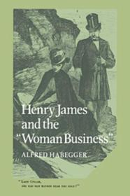 Henry James and the 'Woman Business'by: Habegger, Alfred - Product Image