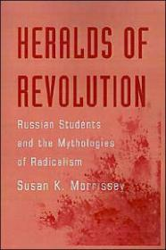 Heralds of Revolution: Russian Students and the Mythologies of Radicalism [ILLUSTRATED]by: Morrissey, Susan K. - Product Image