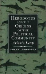 Herodotus and the Origins of the Political Community: Arion`s Leapby: Thompson, Norma - Product Image