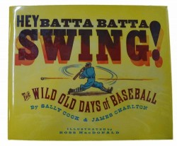 Hey Batta Batta Swing!: The Wild Old Days of Baseball  (Signed by author) by: MacDonald, Ross (Illustrator) - Product Image