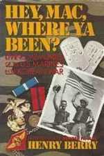 Hey, Mac, Where ya been?: Living Memories of the U.S. Marines in the Korean Warby: Berry, Henry - Product Image