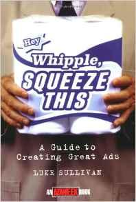 Hey, Whipple, Squeeze This: A Guide to Creating Great Ads Sullivan, Luke - Product Image