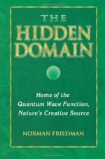 Hidden Domain, The : Home of the Quantum Wave Function, Nature's Creative Sourceby: Friedman, Norman - Product Image