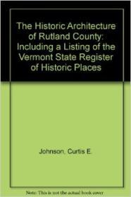Historic Architecture of Rutland County, Theby: Johnson (Ed.), Curtis B. and Elsa Gilbertson - Product Image