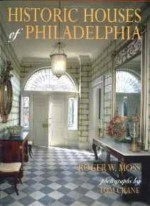 Historic Houses of Philadelphia : A Tour of the Region's Museum Homesby: Moss, Roger W. - Product Image