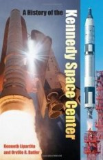 History of the Kennedy Space Center, A by: Lipartito, Kenneth - Product Image