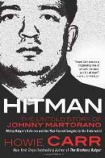 Hitman: the untold story of Johnny Martorano: Whitey Bulger's enforcer and the most feared gangster in the underworldby: Carr, Howie - Product Image