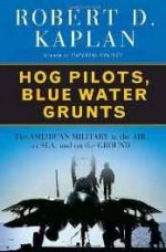 Hog Pilots, Blue Water Grunts: The American Military in the Air, at Sea, and on the Groundby: Kaplan, Robert D. - Product Image
