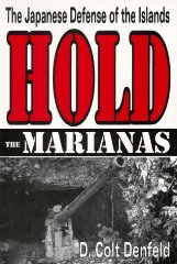 Hold the Marianas: The Japanese Defense of the Mariana Islandsby: Denfield, D. Colt - Product Image