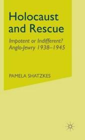 Holocaust and Rescue: Impotent or Indifferent? Anglo-Jewry 1938-1945by: Shatzkes, Pamela - Product Image