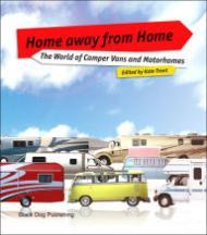Home Away from Home: The World of Camper Vans And Motorhomesby: Trant, Kate (Editor) - Product Image