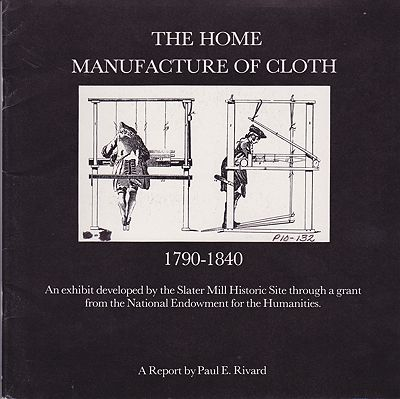 Home Manufacture of Cloth 1790-1840 - An Exhibit Developed by the Slater Mill Historic Site through a grant from the National Endowment for the Humanities, TheRivard, Paul E.  - Product Image
