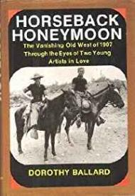 Horseback Honeymoon: The Vanishing Old West of 1907 Through the Eyes of Two Young Artists in Loveby: Ballard, Dorothy - Product Image