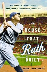 House That Ruth Built, The : A New Stadium, the First Yankees Championship, and the Redemption of 1923Weintraub, Robert - Product Image