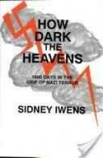 How Dark the Heavens: 1400 Days in the Grip of Nazi Terrorby: Iwens, Sidney - Product Image