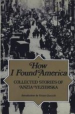 How I Found America: Collected Stories of Anzia Yezierskaby: Yezierska, Anzia - Product Image