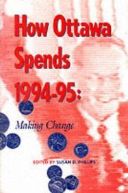 How Ottawa Spends 199495: Making Changeby: Phillips, Susan D. (Editor) - Product Image