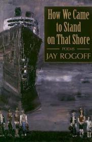 How We Came to Stand on That Shoreby: Rogoff, Jay - Product Image