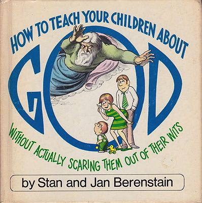 How to teach your children about God: Without actually scaring them out of their witsBerenstain, Stan and Jan, Illust. by: Stan and Jan  Berenstain - Product Image