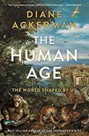 Human Age, The: The World Shaped by UsAckerman, Diane - Product Image