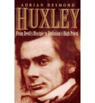Huxley: From Devil's Disciple to Evolution's High PriestDesmond, Adrian - Product Image
