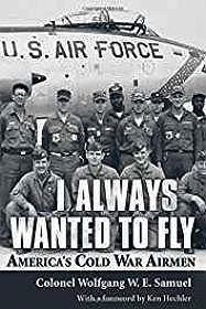 I Always Wanted to Fly: America's Cold War AirmenSamuel, Wolfgang W. E. - Product Image