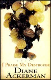 I PRAISE MY DESTROYER: POEMSAckerman, Diane - Product Image
