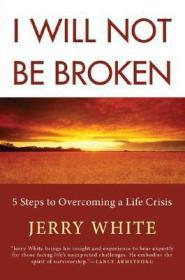 I Will Not Be Broken: Five Steps to Overcoming a Life Crisisby: White, Jerry - Product Image