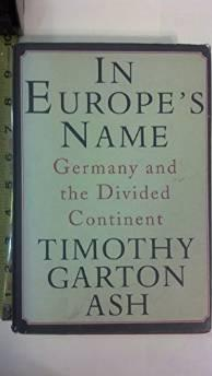 IN EUROPE'S NAME: GERMANY AND THE DIVIDED CONTINENTAsh, Timothy Garton - Product Image