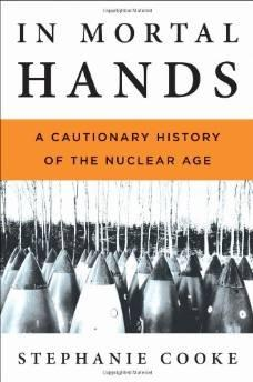 IN MORTAL HANDS: A CAUTIONARY HISTORY OF THE NUCLEAR AGECooke, Stephanie - Product Image