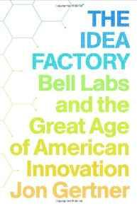 Idea Factory, The: Bell Labs and the Great Age of American InnovationGertner, Jon - Product Image