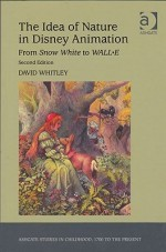 Idea of Nature in Disney Animation, The: From Snow White to WALL-Eby: Whitley, David - Product Image