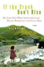 If the creek don't rise: my life out West with the last Black widow of the Civil Warby: Rita (Rita Ann) Williams - Product Image