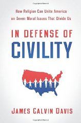 In Defense of Civility: How Religion Can Unite America on Seven Moral Issues That Divide Usby: Davis, James Calvin - Product Image