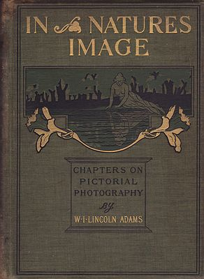 In Nature's Image: Chapters on Pictorial PhotographyAdams, W.I. Lincoln - Product Image