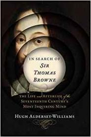 In Search of Sir Thomas Browne: The Life and Afterlife of the Seventeenth Century's Most Inquiring Mindby- Aldersey-Williams, Hugh - Product Image