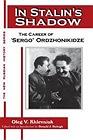 "In Stalin's Shadow: The Career of ""Sergo"" OrdzhonikidzeKhlevniuk, Oleg V. - Product Image"