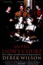 In The Lion's Court: Power, Ambition, and Sudden Death in the Reign of Henry VIIIby: Wilson, Derek - Product Image