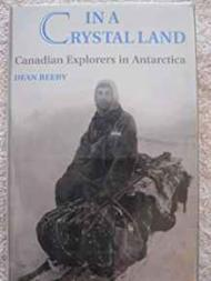 In a Crystal Land: Canadian Explorers in AntarcticaBeeby, Dean - Product Image