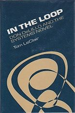 In the Loop: Don DeLillo and the Systems Novel LeClair, Tom - Product Image