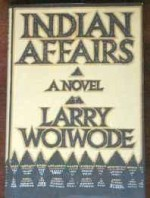 Indian affairs: a novelby: Woiwode, Larry - Product Image