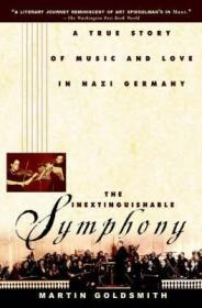 Inextinguishable Symphony, The - A True Story of Music and Love in Nazi Germanyby: Goldsmith, Martin - Product Image