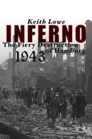 Inferno: The Fiery Destruction of Hamburg, 1943 by: Lowe, Keith - Product Image