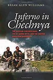 Inferno in Chechnya: The Russian-Chechen Wars, the Al Qaeda Myth, and the Boston Marathon BombingsWilliams, Brian Glyn - Product Image