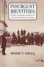 Insurgent Identities: Class, Community, and Protest in Paris from 1848 to the CommuneGould, Roger V. - Product Image